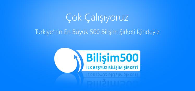 İlk 500 Bilişim Şirketi İçindeyiz